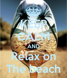 KEEP CALM AND Relax on The beach .