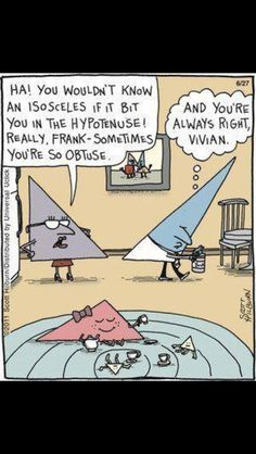 not to be critical here...but if he is obtuse, he wouldn't have a hypotenuse to be bitten on...