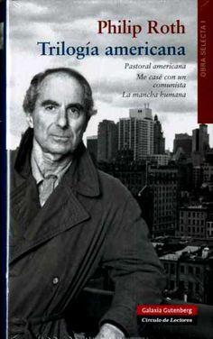 "ROTH, Philip. ""Trilogía americana"" (2.ª ed.), Galaxia Gutenberg, S.L., Barcelona 2012"