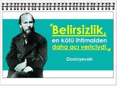 Belirsizlik, en kötü ihtimalden daha acı vericiydi.     -Dostoyevski