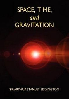 Space, Time, and Gravitation: An Outline of the General Relativity Theory, by Sir Arthur Stanley Eddington (Paperback)