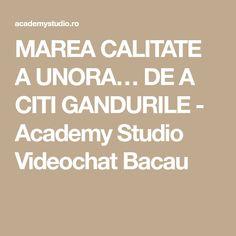MAREA CALITATE A UNORA… DE A CITI GANDURILE - Academy Studio Videochat Bacau Studio, Studios