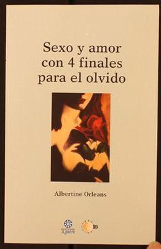 Sexo y amor con 4 finales para el olvido / Albertini Orleans. http://absysnetweb.bbtk.ull.es/cgi-bin/abnetopac01?TITN=500729
