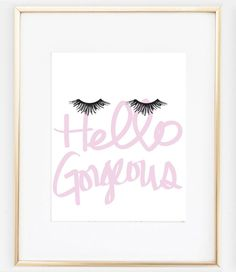 This Hello Gorgeous Eyelashes print is a perfect addition to any fashionistas living or powder room. This Eyelash Wall Art says so much about style. Also makes a pretty gift for your girlfriend! ★ PRO