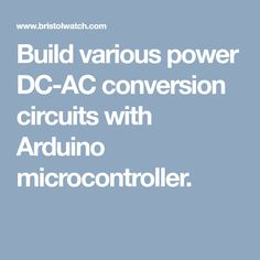 Build various power DC-AC conversion circuits with Arduino microcontroller.