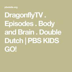 DragonflyTV . Episodes . Body and Brain . Double Dutch | PBS KIDS GO!