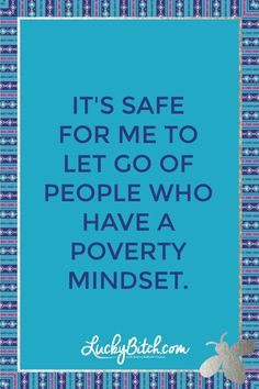 It's safe for me to let go of people who have a poverty mindset.  Read it to yourself and see what comes up for you.   You can also pick a card message for you over at www.LuckyBitch.com/card