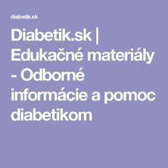 Diabetik.sk | Edukačné materiály - Odborné informácie a pomoc diabetikom Health, Health Care, Salud