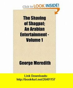 The Shaving of Shagpat; An Arabian Entertainment - Volume 1 (9781153720670) George Meredith , ISBN-10: 1153720671  , ISBN-13: 978-1153720670 ,  , tutorials , pdf , ebook , torrent , downloads , rapidshare , filesonic , hotfile , megaupload , fileserve