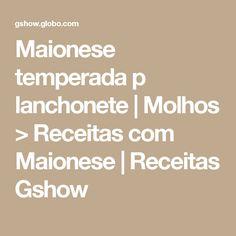 Maionese temperada p lanchonete   Molhos > Receitas com Maionese   Receitas Gshow