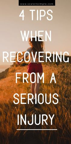 4 Tips When Recovering From A Serious Injury – ScaleitSimple