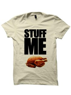 STUFF ME T SHIRT THANKSGIVING GIFTS TURKEY SHIRTS LADIES TOPS AND SHIRTS MENS TEES HAPPY THANKSGIVING CHEAP SHIRTS THANKSGIVING SHIRTS [STUFF ME]  Color: White, Grey, Cream, Yellow  Sizes: S-XL (Anything 2X & over requires additional pricing)   PLEASE READ:   Made with 100% cotton. Digita...