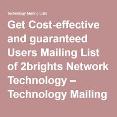 Get Cost-effective and guaranteed Users Mailing List of 2brights Network Technology – Technology Mailing Lists