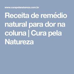 Receita de remédio natural para dor na coluna | Cura pela Natureza