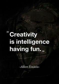 """"""" Creativity is intelligence having fun. """" - Albert Einstein"""