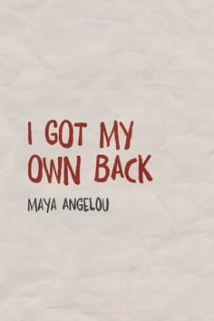 """I got my own back."" — Maya Angelou"
