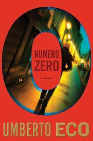 Numero Zero by Umberto Eco | 9780544635081 | Hardcover | Barnes & Noble