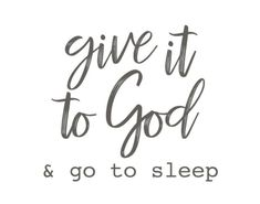 Give it to God & go to sleep print. Give it to God and go to sleep. Quotes About God, Quotes To Live By, Bible Quotes, Me Quotes, Go To Sleep, Sleep Well, The Words, Christian Quotes, Christian Motivation