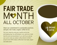October is Fair Trade Month! Use your LoyalTea card to get a $1 Medium Coffee!
