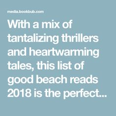 With a mix of tantalizing thrillers and heartwarming tales, this list of good beach reads 2018 is the perfect reading list for spring break or summer vacation. Including new releases from bestselling authors like Danielle Steel, Jojo Moyes, Nancy Thayer, and more.