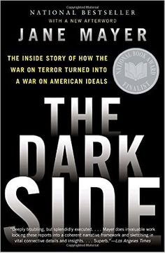 The Dark Side: The Inside Story of How the War on Terror Turned Into a War on American Ideals: Jane Mayer: 8601419951567: Amazon.com: Books