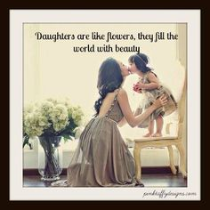 Daughters are like flowers......