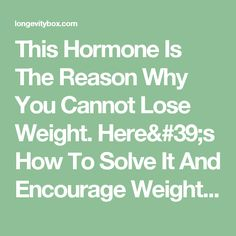 This Hormone Is The Reason Why You Cannot Lose Weight. Here's How To Solve It And Encourage Weight Loss | LongevityBox