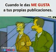 Cuando le das Me Gusta a tus propias publicaciones... Yo siempre xD Para más imágenes graciosas y memes en Español visita: https://www.Huevadas.net #meme #humor #chistes #viral #amor #huevadasnet