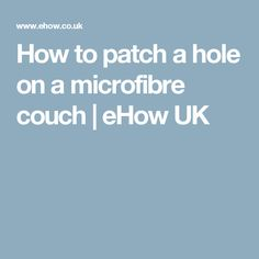 How to patch a hole on a microfibre couch | eHow UK