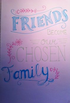 Friends become our chosen Family