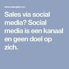 Sales via social media? Social media is een kanaal en geen doel op zich.