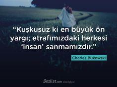 """""""Kuşkusuz ki en büyük ön yargı; etrafımızdaki herkesi 'insan' sanmamızdır."""" #charles #bukowski #sözleri #yazar #şair #kitap #şiir #özlü #anlamlı #sözler Wise Quotes, Book Quotes, Charles Bukowski, Deep Words, Cool Words, Karma, Quotations, Poems, My Life"""