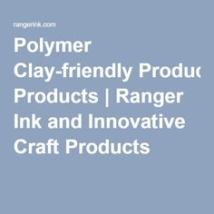 Polymer Clay-friendly Products | Ranger Ink and Innovative Craft Products