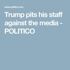 Trump pits his staff against the media - POLITICO