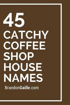 250 Real Catchy Coffee Shop House Names List of 45 Catchy Coffee Shop House Names Coffee Shop Names, My Coffee Shop, Coffee Shop Design, Coffee Shops, Starting A Coffee Shop, Opening A Coffee Shop, Opening A Cafe, Catchy Slogans, Catchy Names
