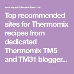 Top recommended sites for Thermomix recipes from dedicated Thermomix TM5 and TM31 bloggers. Packed full of inspiration! New sites added June 2017.
