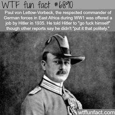 Paul von Lettow-Vorbeck - WTF fun fact Pardon the language Wtf Fun Facts, Funny Facts, Random Facts, Luftwaffe, Interesting History, Interesting Stuff, Faith In Humanity Restored, The More You Know, History Facts