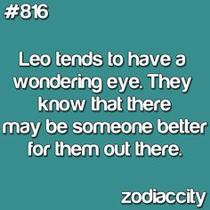 I am not a Leo but I know one that this quote holds TRUE for!