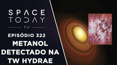 ALMA Detecta Metanol no Disco da Estrela TW Hydrae - Space Today TV Ep.322
