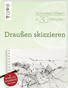 Schnelles Wissen in 30 Minuten: Draußen skizzieren  von Bernd Klimmer