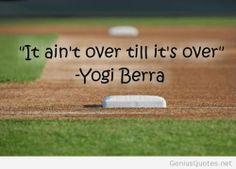 Its aint over till its over #YogiBerra #wordisms