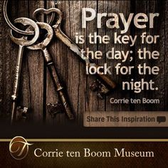 Prayer is the key for the day, the lock for the night - Corrie ten Boom Quotable Quotes, Faith Quotes, Bible Quotes, Me Quotes, Bible Scriptures, Pastor Quotes, Biblical Quotes, Quotes Images, Qoutes