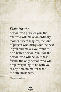 Wait For The Person Who Pursues You, The One Who Will Make An Ordinary Moment Seem Magical Its worth the wait Great Quotes, Quotes To Live By, Inspire Quotes, Awesome Quotes, Shes A Keeper, Motivational Quotes, Inspirational Quotes, Quotes Quotes, Relationship Rules