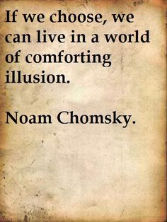 Noam Chomsky Isn`t this what the world is like until we open our eyes.