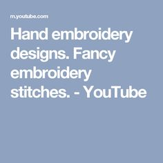 Hand embroidery designs. Fancy embroidery stitches. - YouTube