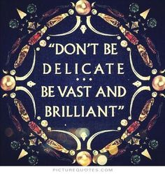 Don't be delicate, be vast and brilliant Picture Quote #1 (scheduled via http://www.tailwindapp.com?utm_source=pinterest&utm_medium=twpin&utm_content=post319211&utm_campaign=scheduler_attribution)