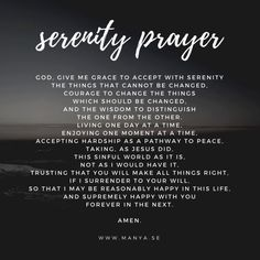 The Serenity Prayer by Reinhold Niebuhr. Today this prayer is commonly used in recovery communities around the world i.e. Al-Anon (Friends & Family of Alcoholic), AA, NA and more.