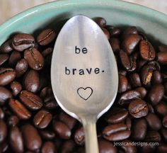 Be Brave - Hand Stamped Vintage Coffee Spoon from jessicandesigns