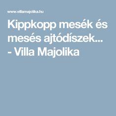 Kippkopp mesék és mesés ajtódíszek... - Villa Majolika