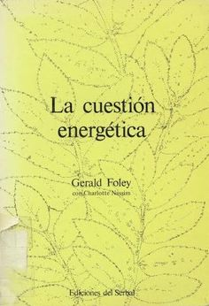 La cuestión energética / Gerald Foley con Charlotte Nassim 1a ed. Barcelona : Ediciones del Serbal, 1981.